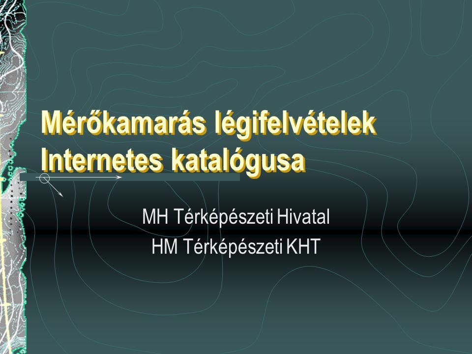 Mérőkamarás légifelvételek Internetes katalógusa MH Térképészeti Hivatal HM Térképészeti KHT
