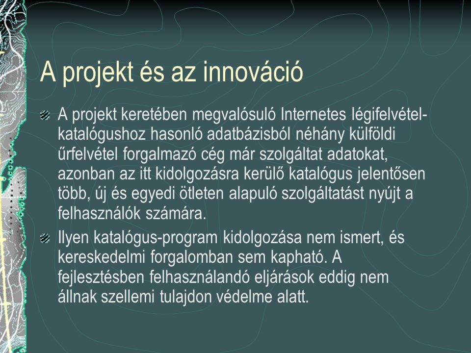 A projekt és az innováció A projekt keretében megvalósuló Internetes légifelvétel- katalógushoz hasonló adatbázisból néhány külföldi űrfelvétel forgal
