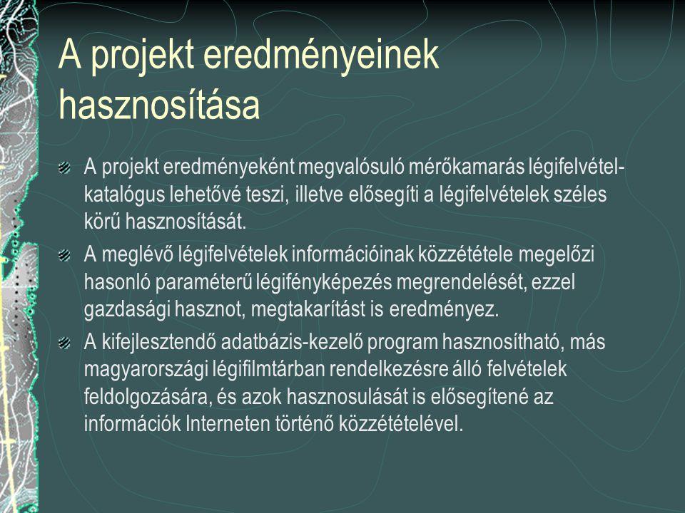 A projekt eredményeinek hasznosítása A projekt eredményeként megvalósuló mérőkamarás légifelvétel- katalógus lehetővé teszi, illetve elősegíti a légif