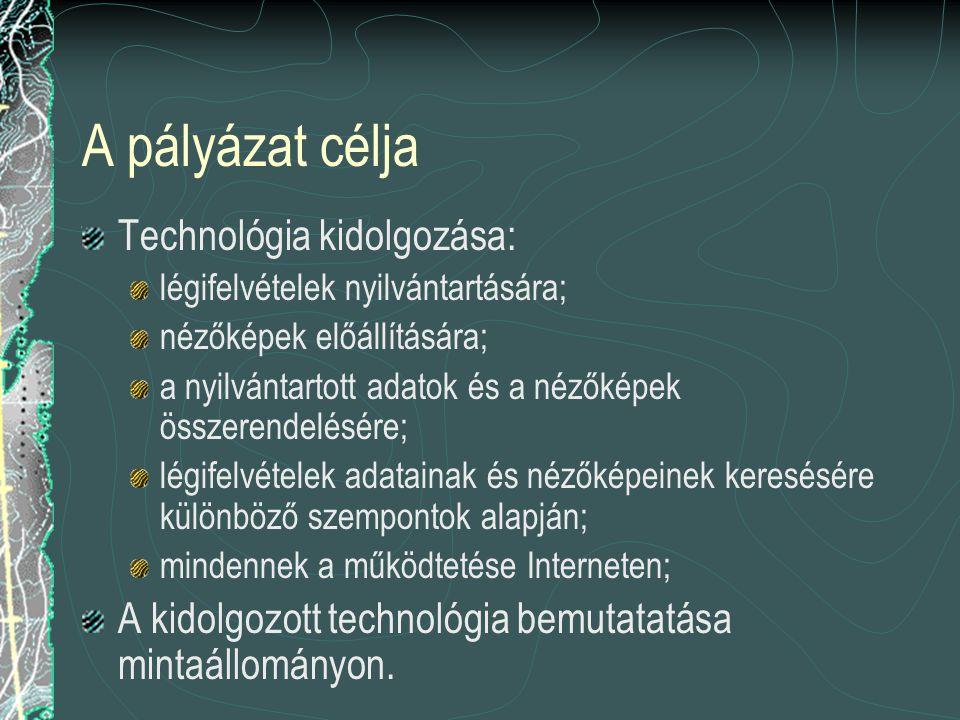 A pályázat célja Technológia kidolgozása: légifelvételek nyilvántartására; nézőképek előállítására; a nyilvántartott adatok és a nézőképek összerendelésére; légifelvételek adatainak és nézőképeinek keresésére különböző szempontok alapján; mindennek a működtetése Interneten; A kidolgozott technológia bemutatatása mintaállományon.