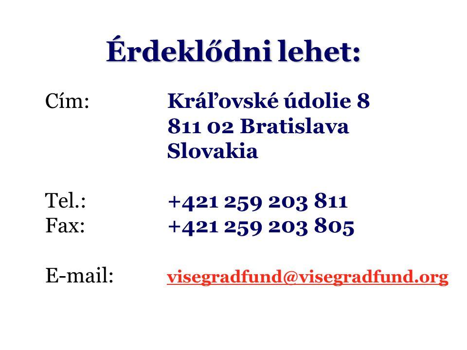 Érdeklődni lehet: Cím:Kráľovské údolie 8 811 02 Bratislava Slovakia Tel.: +421 259 203 811 Fax:+421 259 203 805 E-mail: visegradfund@visegradfund.org