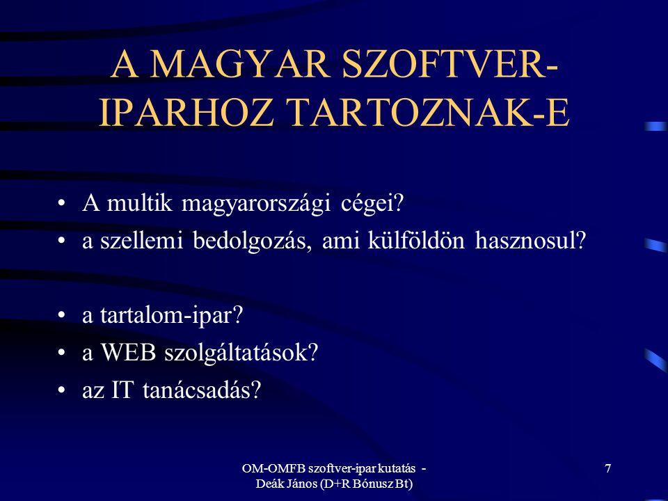 OM-OMFB szoftver-ipar kutatás - Deák János (D+R Bónusz Bt) 7 A MAGYAR SZOFTVER- IPARHOZ TARTOZNAK-E A multik magyarországi cégei.