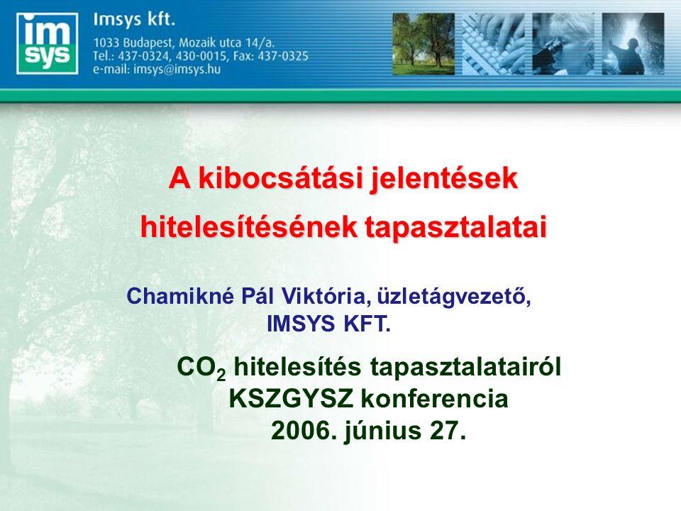A kibocsátási jelentések hitelesítésének tapasztalatai Chamikné Pál Viktória, üzletágvezető, IMSYS KFT.