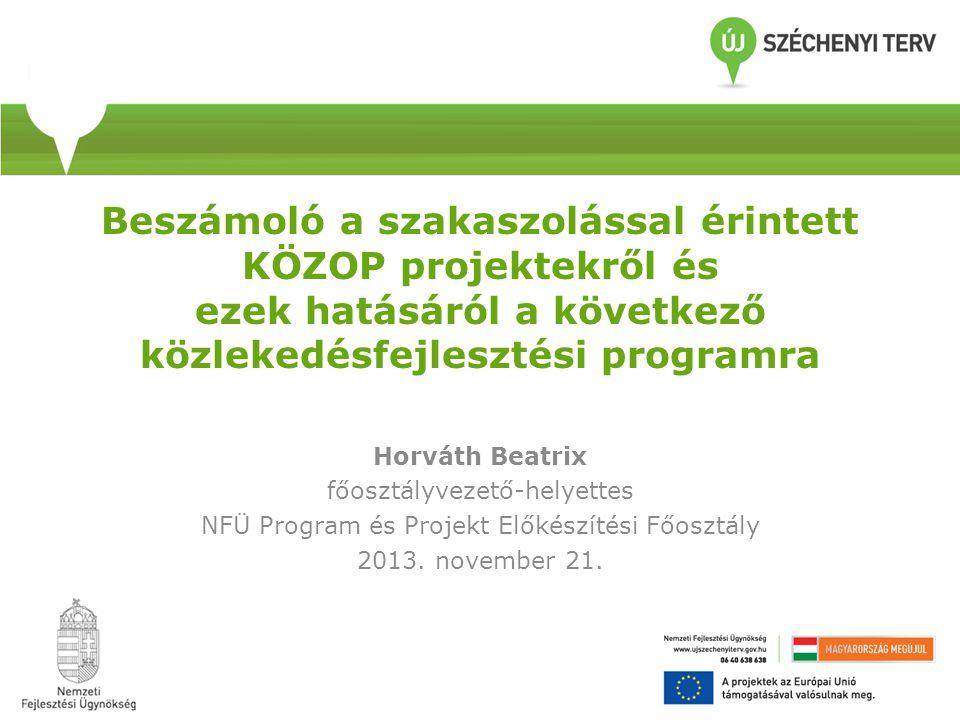 Beszámoló a szakaszolással érintett KÖZOP projektekről és ezek hatásáról a következő közlekedésfejlesztési programra Horváth Beatrix főosztályvezető-h