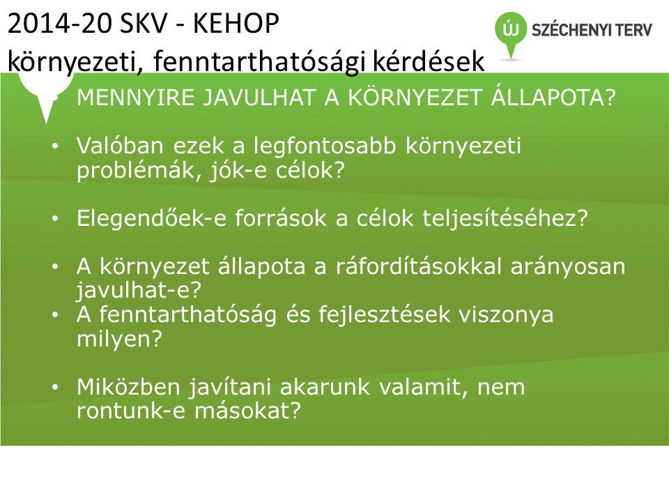 2014-20 SKV - KEHOP környezeti, fenntarthatósági kérdések MENNYIRE JAVULHAT A KÖRNYEZET ÁLLAPOTA? Valóban ezek a legfontosabb környezeti problémák, jó