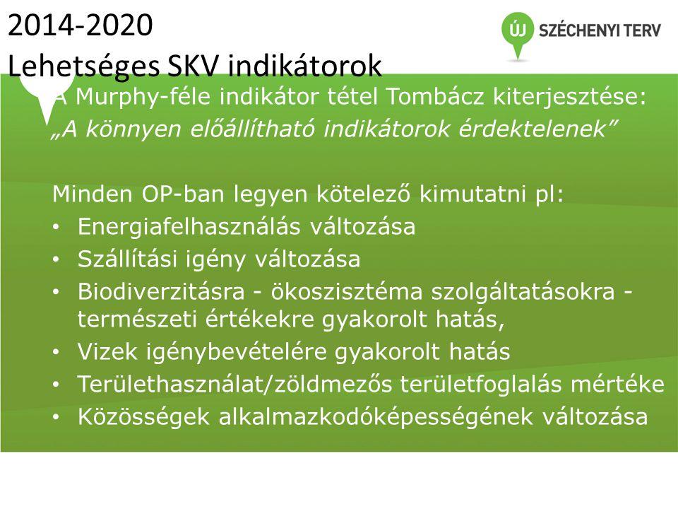 """2014-2020 Lehetséges SKV indikátorok A Murphy-féle indikátor tétel Tombácz kiterjesztése: """"A könnyen előállítható indikátorok érdektelenek"""" Minden OP-"""