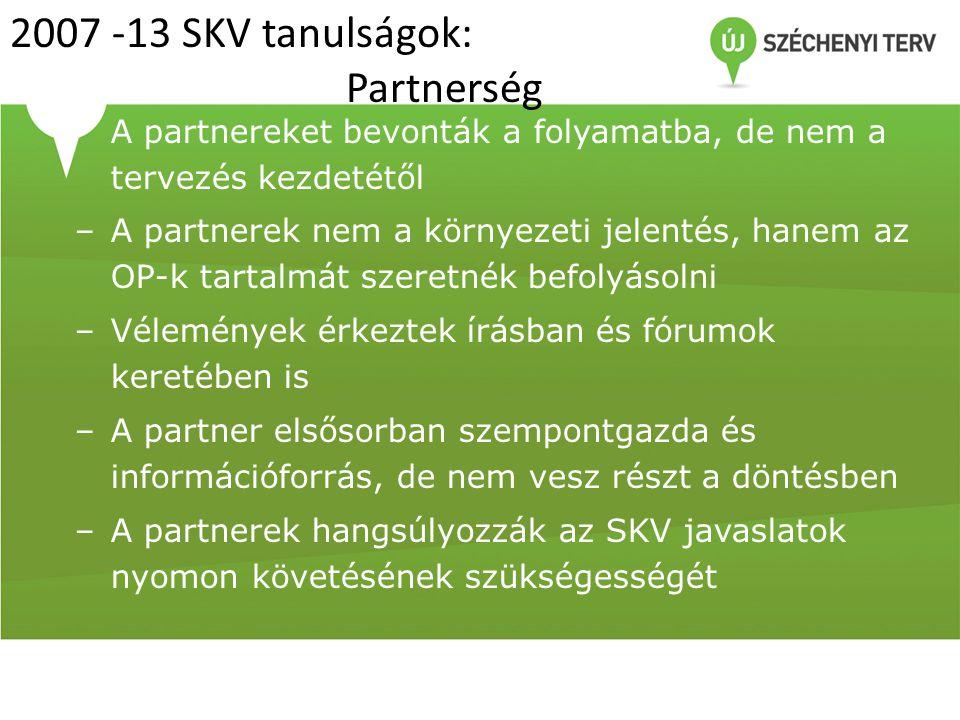 2007 -13 SKV tanulságok: Partnerség A partnereket bevonták a folyamatba, de nem a tervezés kezdetétől –A partnerek nem a környezeti jelentés, hanem az