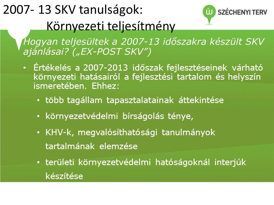 """2007- 13 SKV tanulságok: Környezeti teljesítmény Hogyan teljesültek a 2007-13 időszakra készült SKV ajánlásai? (""""EX-POST SKV"""") Értékelés a 2007-2013 i"""