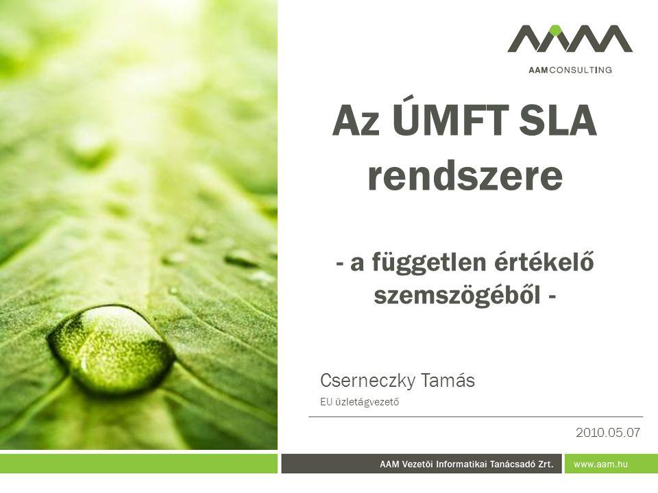 Az ÚMFT SLA rendszere - a független értékelő szemszögéből - 2010.05.07 Cserneczky Tamás EU üzletágvezető