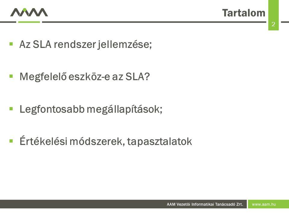 2 Tartalom  Az SLA rendszer jellemzése;  Megfelelő eszköz-e az SLA?  Legfontosabb megállapítások;  Értékelési módszerek, tapasztalatok