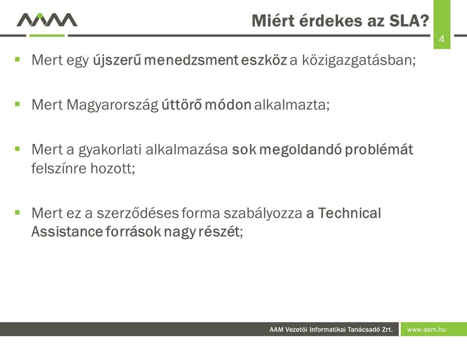 4 Miért érdekes az SLA?  Mert egy újszerű menedzsment eszköz a közigazgatásban;  Mert Magyarország úttörő módon alkalmazta;  Mert a gyakorlati alka