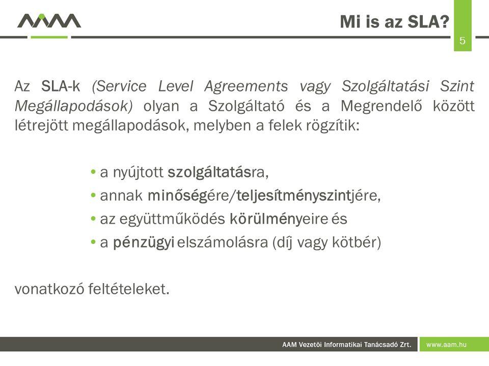 5 Mi is az SLA? Az SLA-k (Service Level Agreements vagy Szolgáltatási Szint Megállapodások) olyan a Szolgáltató és a Megrendelő között létrejött megál