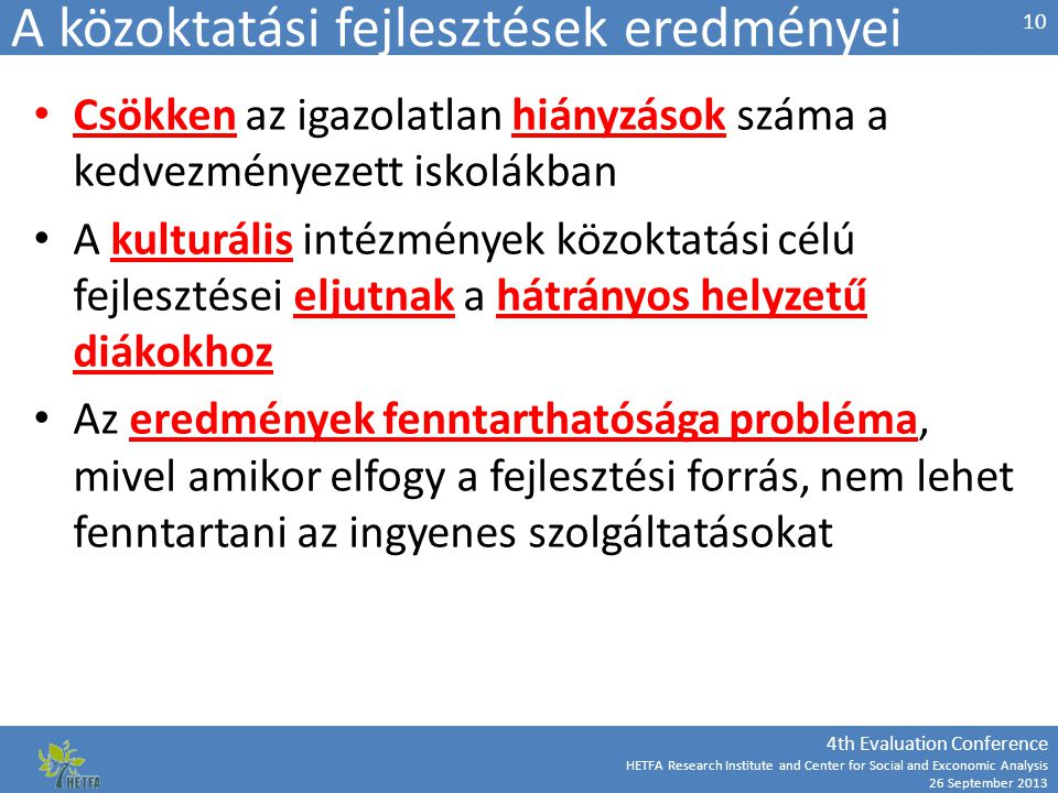 4th Evaluation Conference HETFA Research Institute and Center for Social and Exconomic Analysis 26 September 2013 A közoktatási fejlesztések eredménye