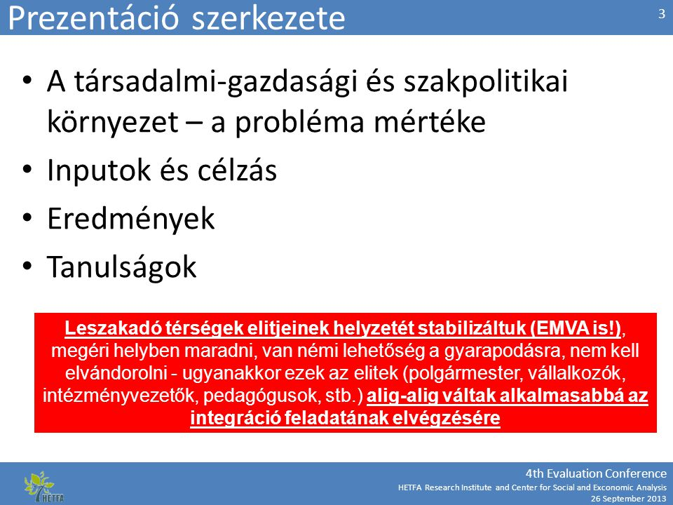 4th Evaluation Conference HETFA Research Institute and Center for Social and Exconomic Analysis 26 September 2013 Prezentáció szerkezete A társadalmi-