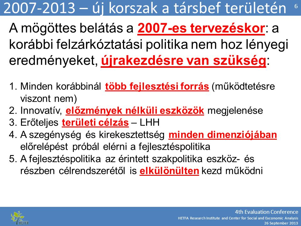 4th Evaluation Conference HETFA Research Institute and Center for Social and Exconomic Analysis 26 September 2013 2007-2013 – új korszak a társbef ter