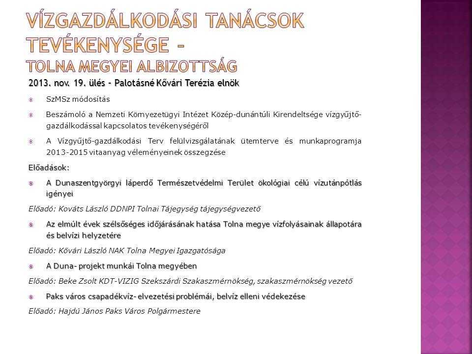2013. nov. 19. ülés – Palotásné Kővári Terézia elnök  SzMSz módosítás  Beszámoló a Nemzeti Környezetügyi Intézet Közép-dunántúli Kirendeltsége vízgy