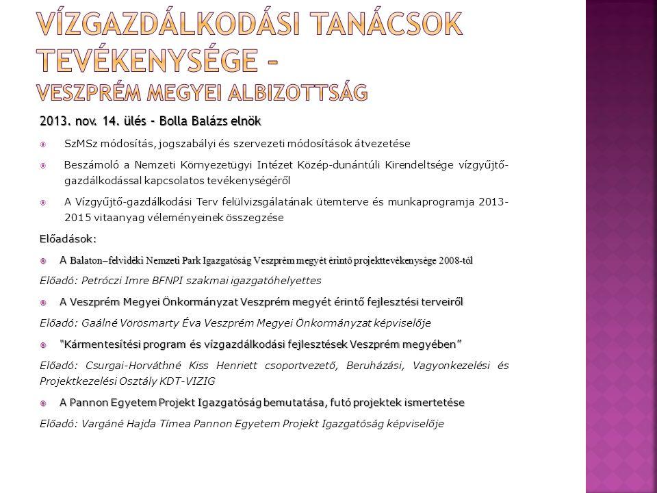 2013. nov. 14. ülés – Bolla Balázs elnök  SzMSz módosítás, jogszabályi és szervezeti módosítások átvezetése  Beszámoló a Nemzeti Környezetügyi Intéz