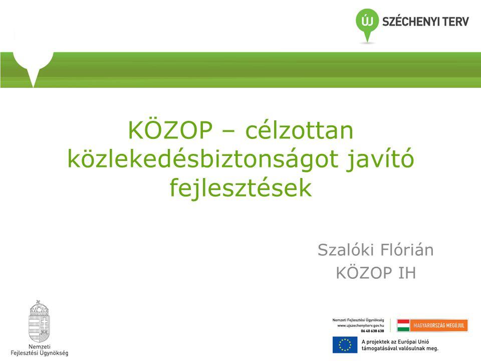 KÖZOP – célzottan közlekedésbiztonságot javító fejlesztések Szalóki Flórián KÖZOP IH