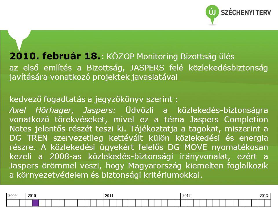 2010. február 18. : KÖZOP Monitoring Bizottság ülés az első említés a Bizottság, JASPERS felé közlekedésbiztonság javítására vonatkozó projektek javas