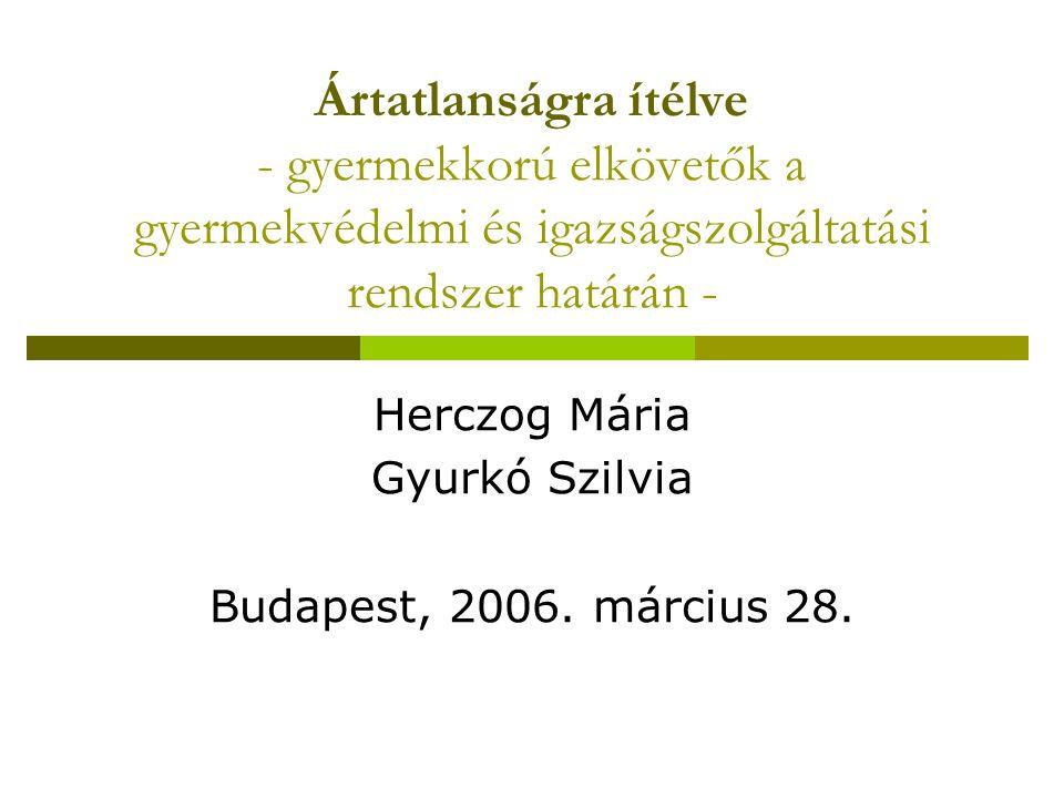Ártatlanságra ítélve - gyermekkorú elkövetők a gyermekvédelmi és igazságszolgáltatási rendszer határán - Herczog Mária Gyurkó Szilvia Budapest, 2006.