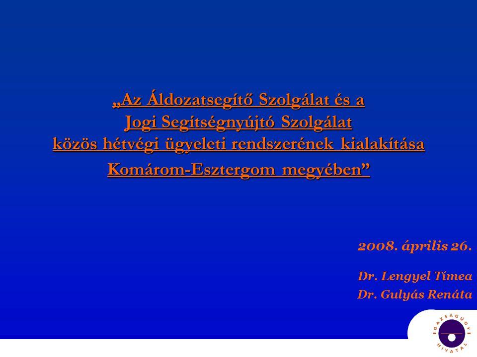 """""""Az Áldozatsegítő Szolgálat és a Jogi Segítségnyújtó Szolgálat közös hétvégi ügyeleti rendszerének kialakítása Komárom-Esztergom megyében 2008."""