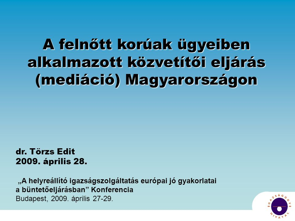 A felnőtt korúak ügyeiben alkalmazott közvetítői eljárás (mediáció) Magyarországon dr.