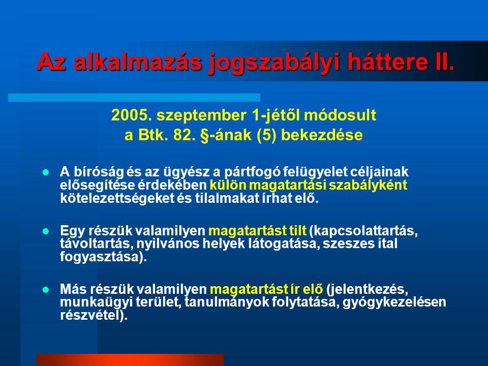 Az alkalmazás jogszabályi háttere II.2005. szeptember 1-jétől módosult a Btk.