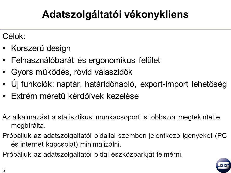 5 Adatszolgáltatói vékonykliens Célok: Korszerű design Felhasználóbarát és ergonomikus felület Gyors működés, rövid válaszidők Új funkciók: naptár, határidőnapló, export-import lehetőség Extrém méretű kérdőívek kezelése Az alkalmazást a statisztikusi munkacsoport is többször megtekintette, megbírálta.
