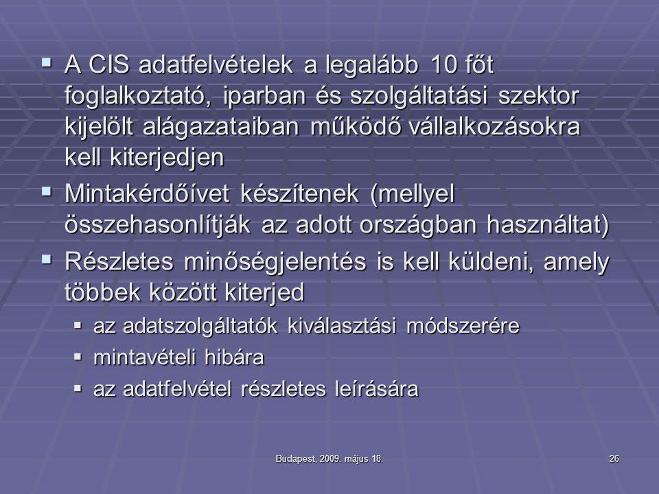 Budapest, 2009. május 18.26  A CIS adatfelvételek a legalább 10 főt foglalkoztató, iparban és szolgáltatási szektor kijelölt alágazataiban működő vál