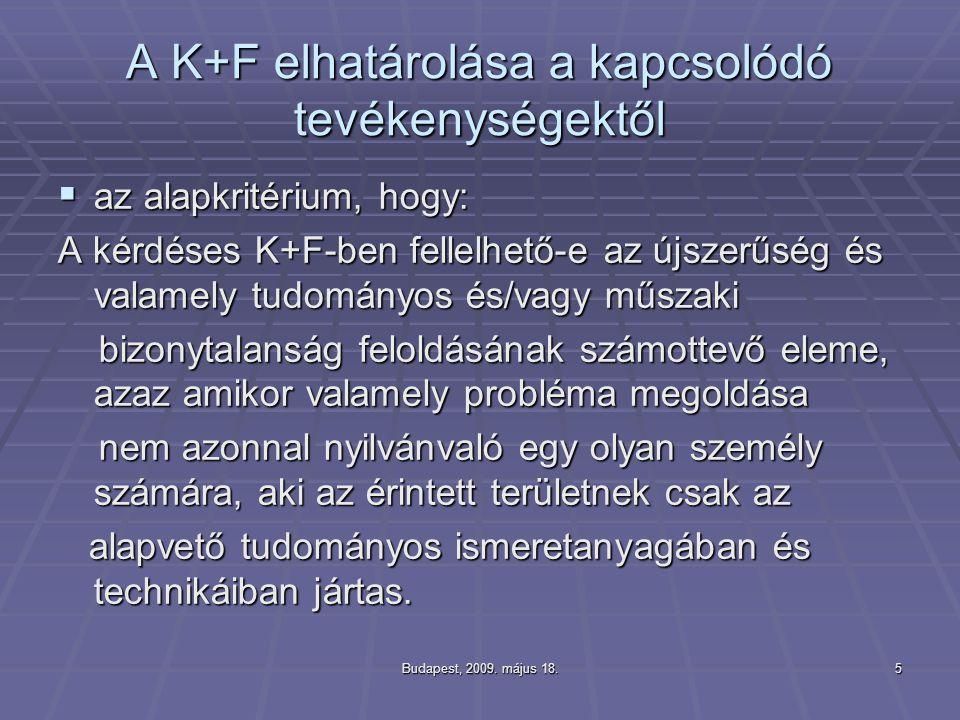 Budapest, 2009. május 18.5 A K+F elhatárolása a kapcsolódó tevékenységektől  az alapkritérium, hogy: A kérdéses K+F-ben fellelhető-e az újszerűség és