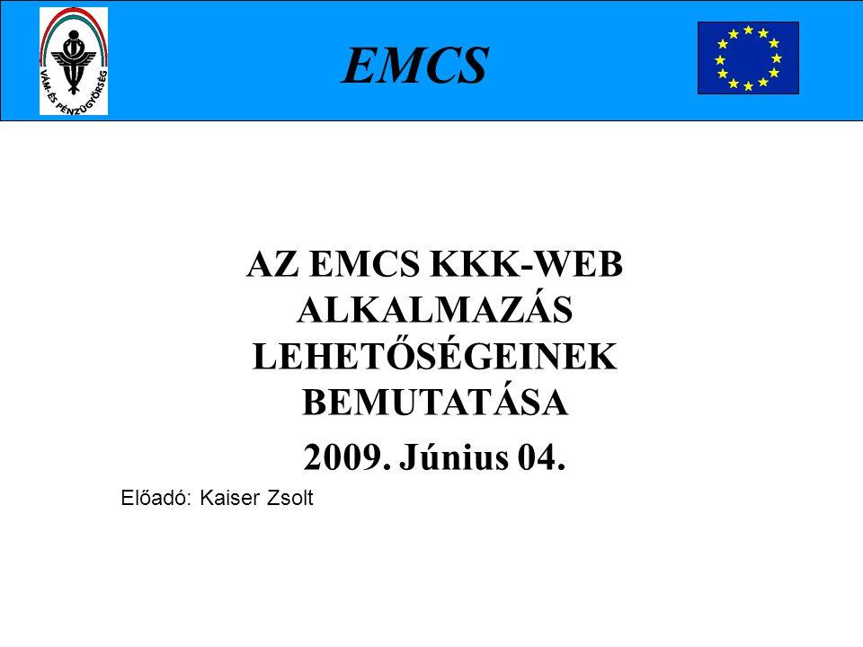 AZ EMCS KKK-WEB ALKALMAZÁS LEHETŐSÉGEINEK BEMUTATÁSA 2009. Június 04. Előadó: Kaiser Zsolt EMCS
