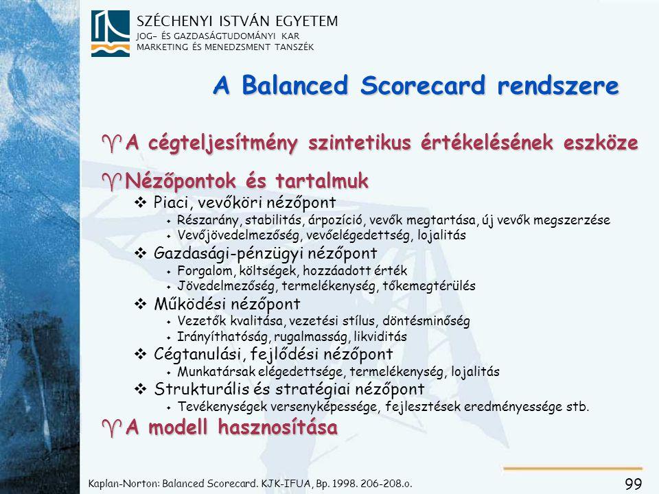 SZÉCHENYI ISTVÁN EGYETEM JOG- ÉS GAZDASÁGTUDOMÁNYI KAR MARKETING ÉS MENEDZSMENT TANSZÉK 99 A Balanced Scorecard rendszere ^A cégteljesítmény szintetik