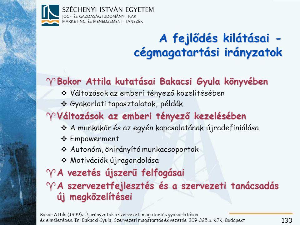 SZÉCHENYI ISTVÁN EGYETEM JOG- ÉS GAZDASÁGTUDOMÁNYI KAR MARKETING ÉS MENEDZSMENT TANSZÉK 133 Bokor Attila (1999): Új irányzatok a szervezeti magatartás gyakorlatában és elméletében.