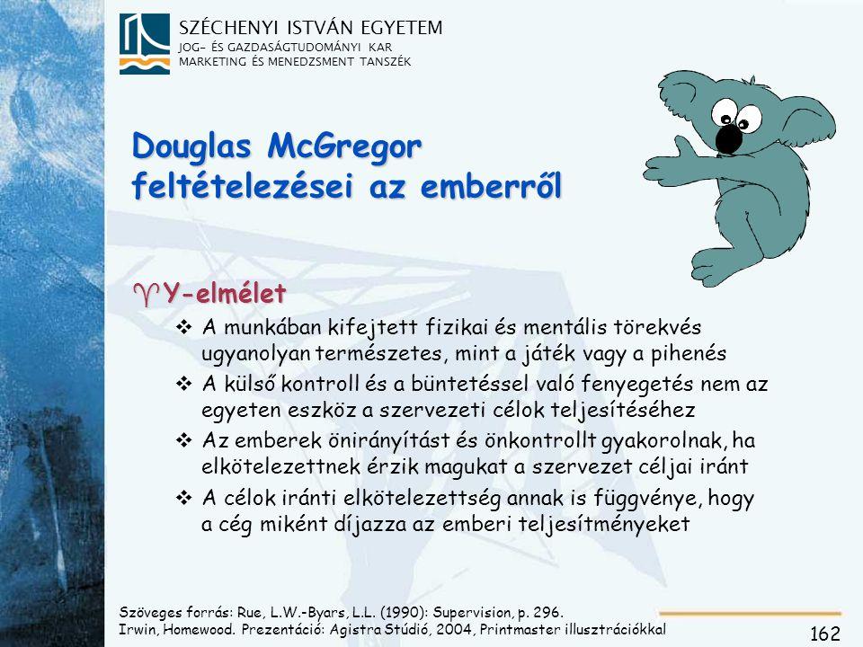 SZÉCHENYI ISTVÁN EGYETEM JOG- ÉS GAZDASÁGTUDOMÁNYI KAR MARKETING ÉS MENEDZSMENT TANSZÉK 162 Douglas McGregor feltételezései az emberről ^Y-elmélet vA