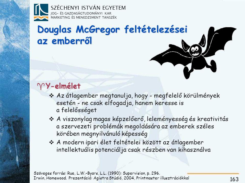 SZÉCHENYI ISTVÁN EGYETEM JOG- ÉS GAZDASÁGTUDOMÁNYI KAR MARKETING ÉS MENEDZSMENT TANSZÉK 163 Douglas McGregor feltételezései az emberről ^Y-elmélet vAz