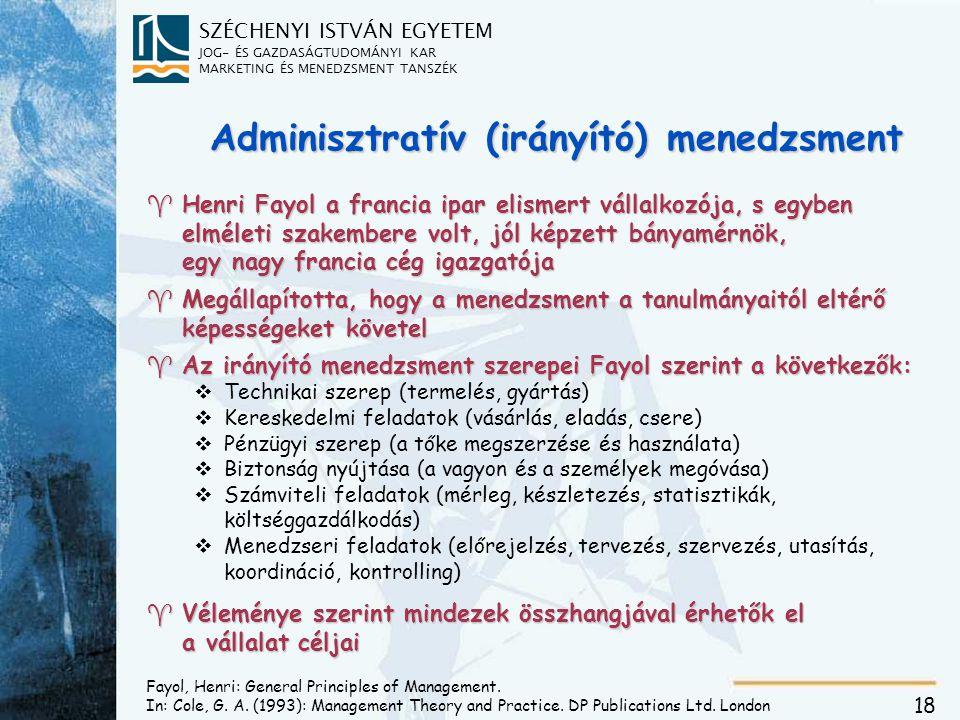 SZÉCHENYI ISTVÁN EGYETEM JOG- ÉS GAZDASÁGTUDOMÁNYI KAR MARKETING ÉS MENEDZSMENT TANSZÉK 18 Fayol, Henri: General Principles of Management. In: Cole, G