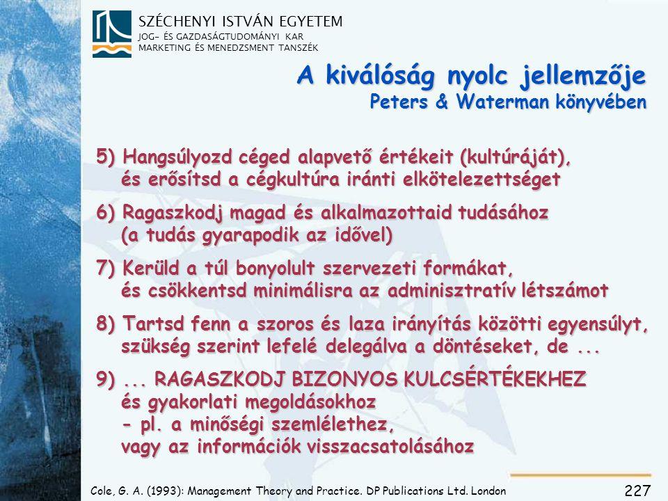 SZÉCHENYI ISTVÁN EGYETEM JOG- ÉS GAZDASÁGTUDOMÁNYI KAR MARKETING ÉS MENEDZSMENT TANSZÉK 227 A kiválóság nyolc jellemzője Peters & Waterman könyvében 5