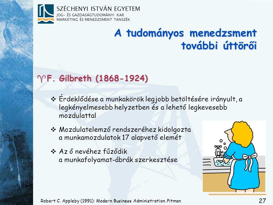 SZÉCHENYI ISTVÁN EGYETEM JOG- ÉS GAZDASÁGTUDOMÁNYI KAR MARKETING ÉS MENEDZSMENT TANSZÉK 27 A tudományos menedzsment további úttörői ^F. Gilbreth (1868