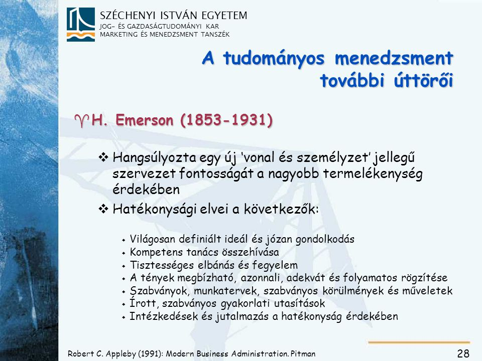 SZÉCHENYI ISTVÁN EGYETEM JOG- ÉS GAZDASÁGTUDOMÁNYI KAR MARKETING ÉS MENEDZSMENT TANSZÉK 28 A tudományos menedzsment további úttörői ^H. Emerson (1853-