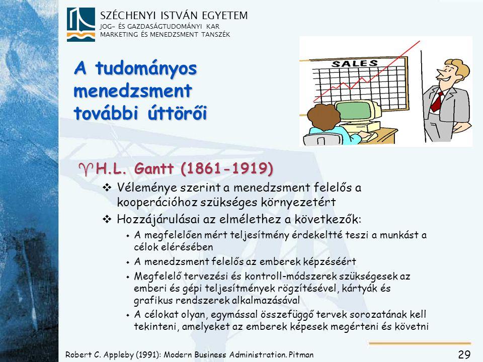 SZÉCHENYI ISTVÁN EGYETEM JOG- ÉS GAZDASÁGTUDOMÁNYI KAR MARKETING ÉS MENEDZSMENT TANSZÉK 29 A tudományos menedzsment további úttörői ^H.L. Gantt (1861-