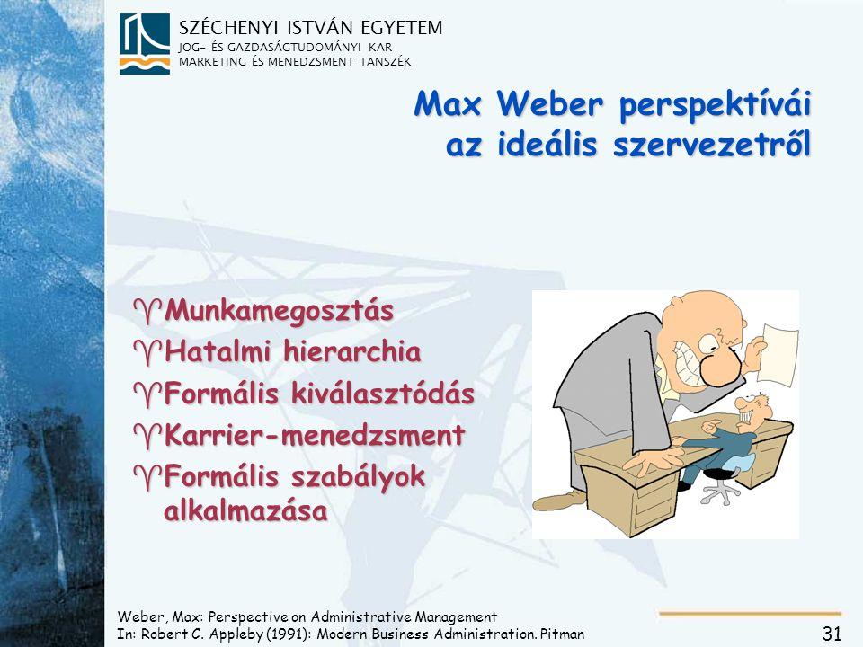 SZÉCHENYI ISTVÁN EGYETEM JOG- ÉS GAZDASÁGTUDOMÁNYI KAR MARKETING ÉS MENEDZSMENT TANSZÉK 31 Weber, Max: Perspective on Administrative Management In: Robert C.