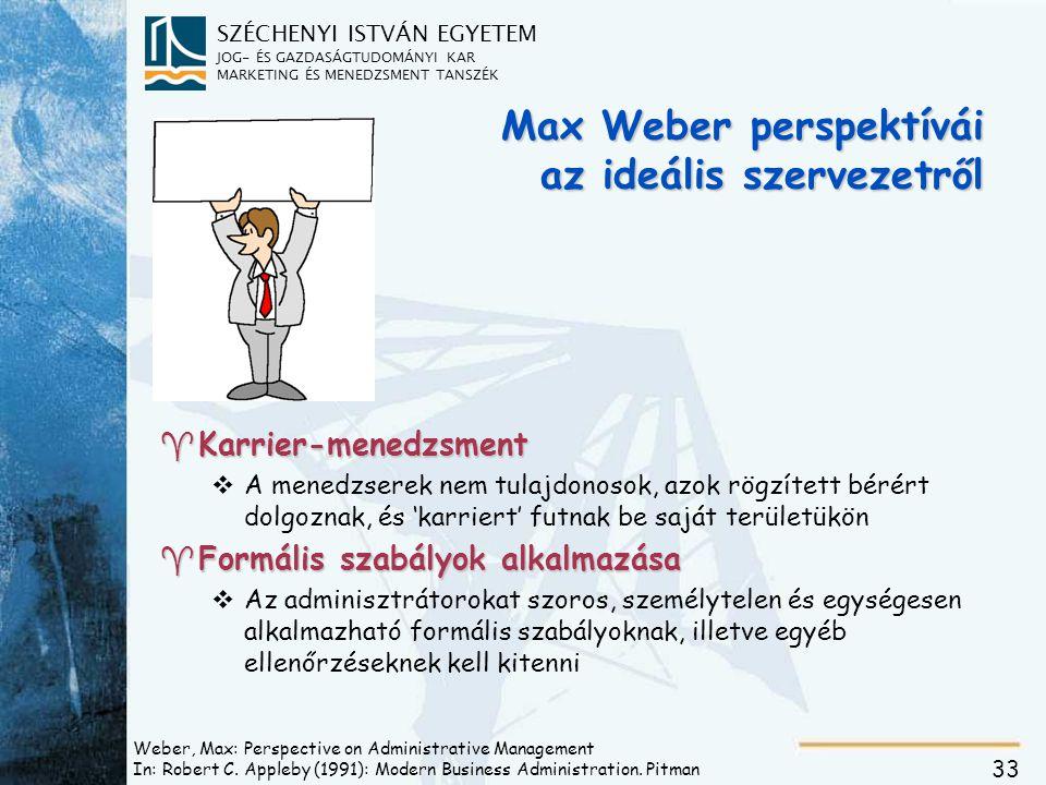 SZÉCHENYI ISTVÁN EGYETEM JOG- ÉS GAZDASÁGTUDOMÁNYI KAR MARKETING ÉS MENEDZSMENT TANSZÉK 33 Weber, Max: Perspective on Administrative Management In: Robert C.