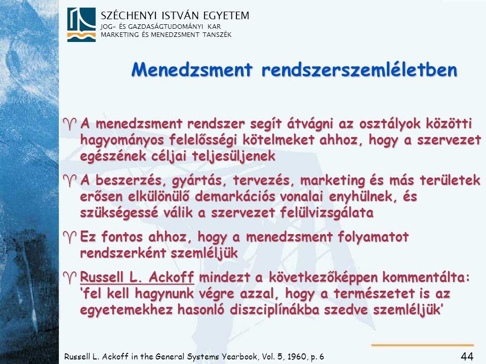SZÉCHENYI ISTVÁN EGYETEM JOG- ÉS GAZDASÁGTUDOMÁNYI KAR MARKETING ÉS MENEDZSMENT TANSZÉK 44 Russell L. Ackoff in the General Systems Yearbook, Vol. 5,