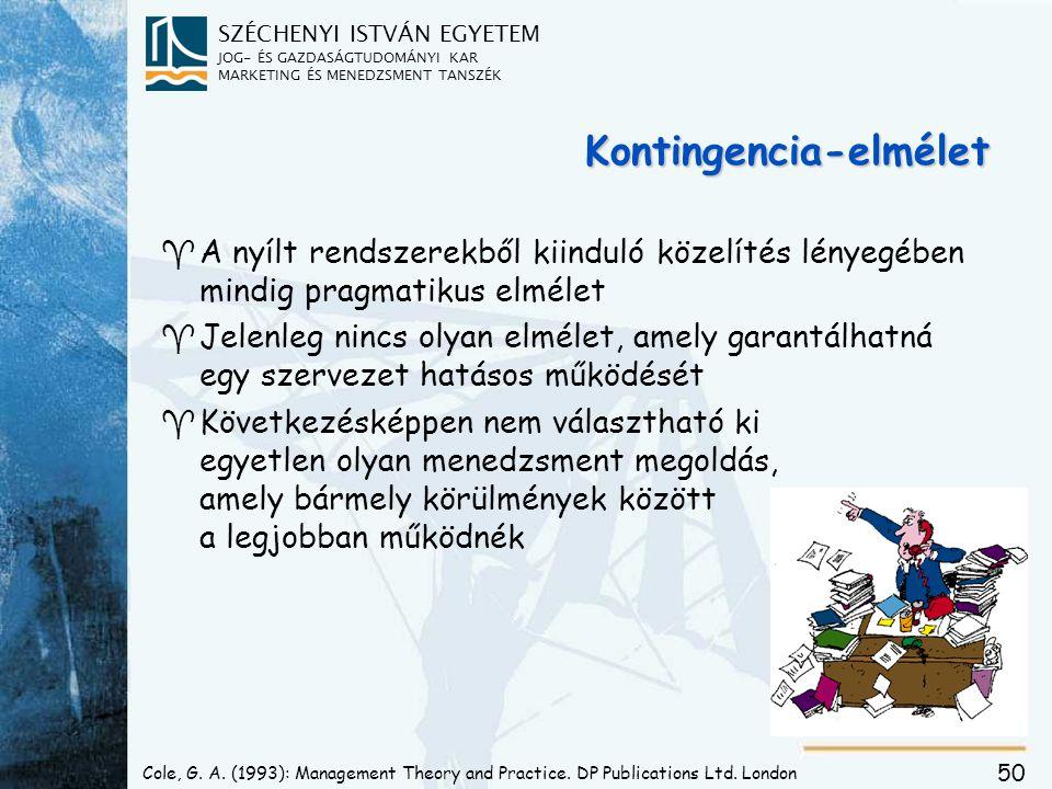 SZÉCHENYI ISTVÁN EGYETEM JOG- ÉS GAZDASÁGTUDOMÁNYI KAR MARKETING ÉS MENEDZSMENT TANSZÉK 50 Cole, G. A. (1993): Management Theory and Practice. DP Publ