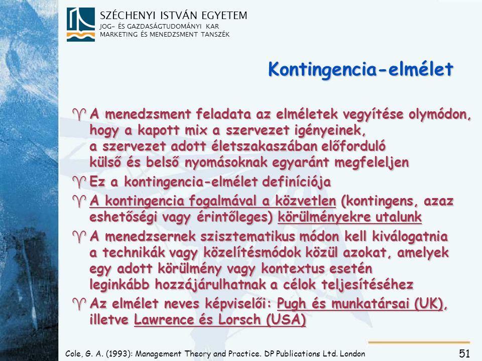 SZÉCHENYI ISTVÁN EGYETEM JOG- ÉS GAZDASÁGTUDOMÁNYI KAR MARKETING ÉS MENEDZSMENT TANSZÉK 51 Cole, G. A. (1993): Management Theory and Practice. DP Publ