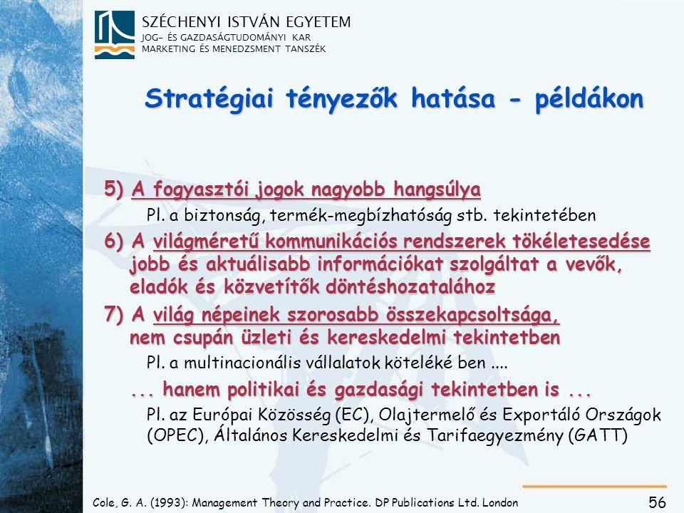 SZÉCHENYI ISTVÁN EGYETEM JOG- ÉS GAZDASÁGTUDOMÁNYI KAR MARKETING ÉS MENEDZSMENT TANSZÉK 56 Cole, G. A. (1993): Management Theory and Practice. DP Publ