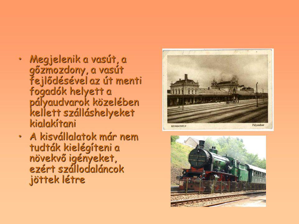Megjelenik a vasút, a gőzmozdony, a vasút fejlődésével az út menti fogadók helyett a pályaudvarok közelében kellett szálláshelyeket kialakítaniMegjele