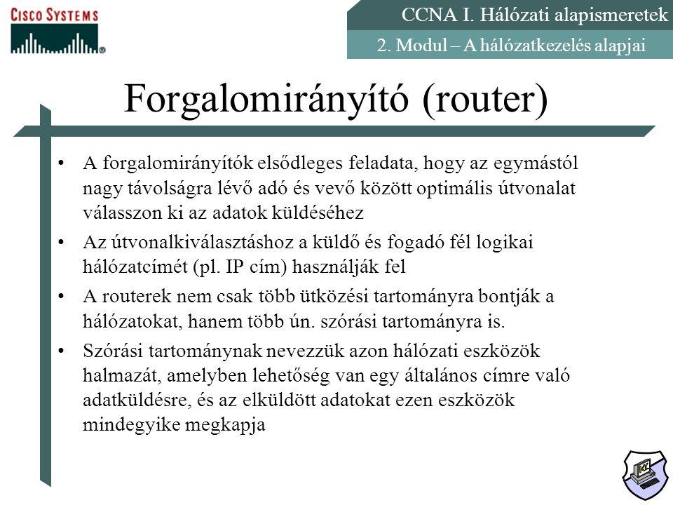 CCNA I. Hálózati alapismeretek 2. Modul – A hálózatkezelés alapjai Forgalomirányító (router) A forgalomirányítók elsődleges feladata, hogy az egymástó