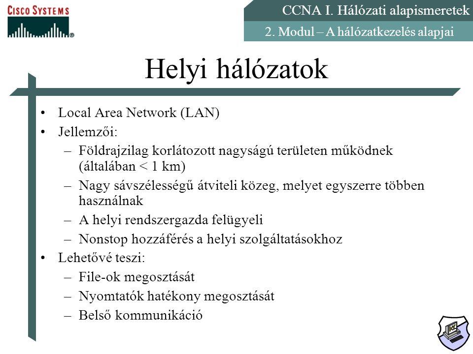 CCNA I. Hálózati alapismeretek 2. Modul – A hálózatkezelés alapjai Helyi hálózatok Local Area Network (LAN) Jellemzői: –Földrajzilag korlátozott nagys