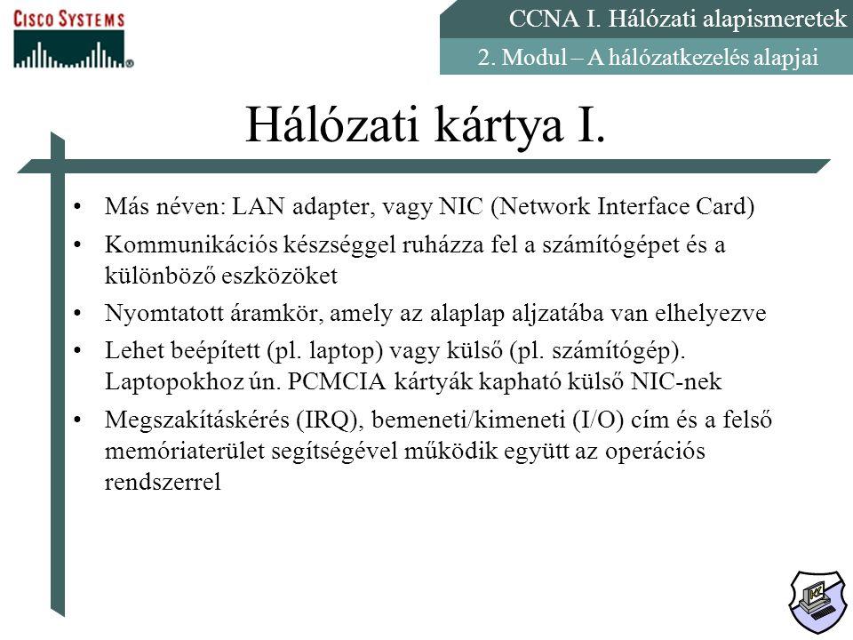 CCNA I. Hálózati alapismeretek 2. Modul – A hálózatkezelés alapjai Hálózati kártya I. Más néven: LAN adapter, vagy NIC (Network Interface Card) Kommun